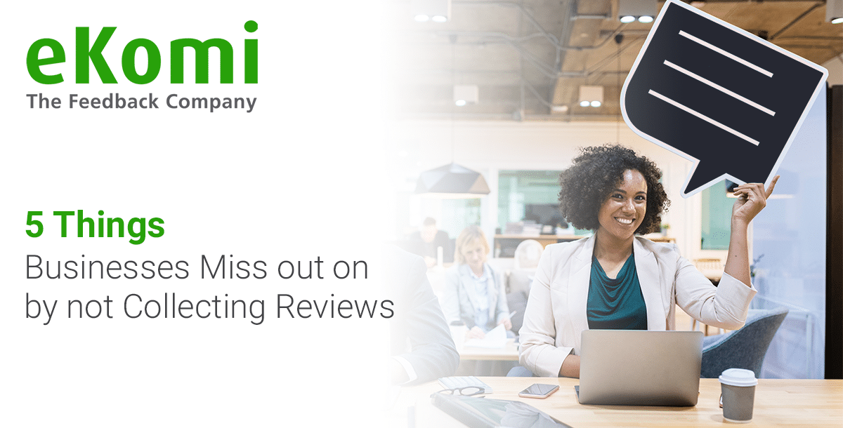 5 Things Businesses Miss Out On by Not Collecting Reviews